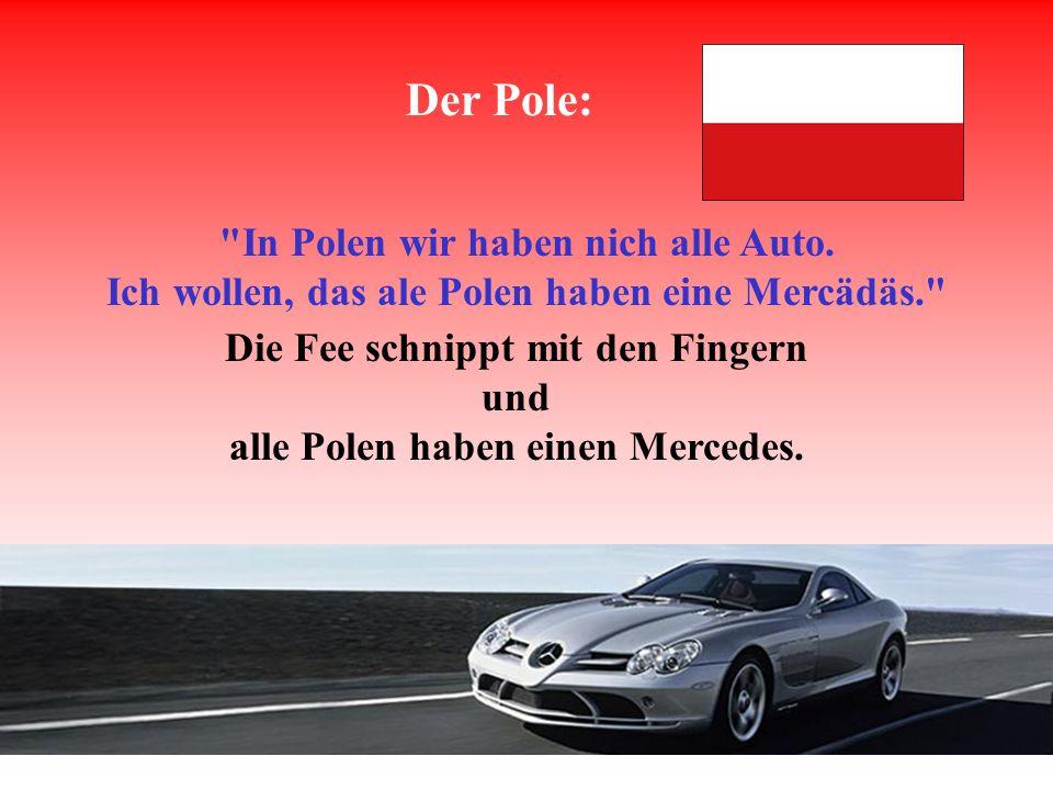 Der Pole: In Polen wir haben nich alle Auto.
