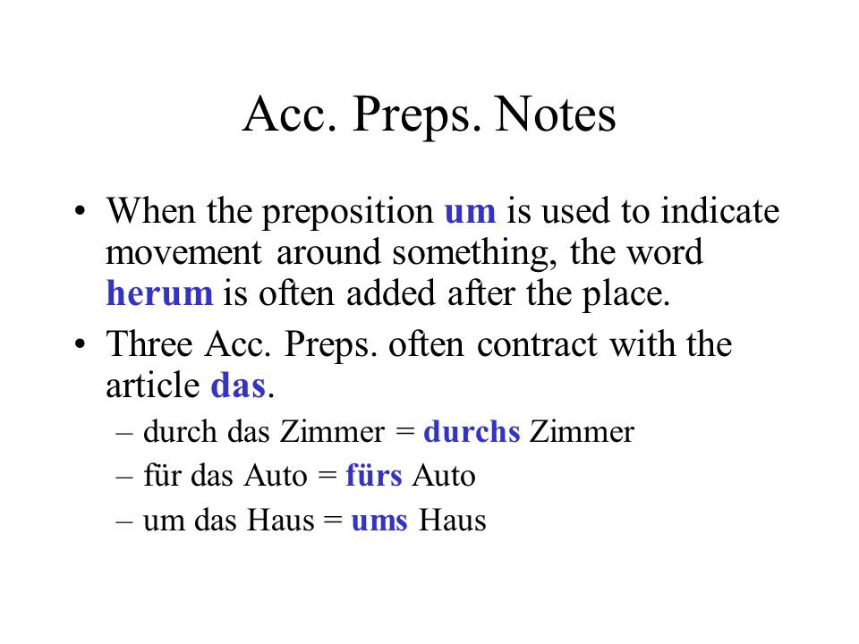 Acc. Preps. Notes When the preposition um is used to indicate movement around something, the word herum is often added after the place.