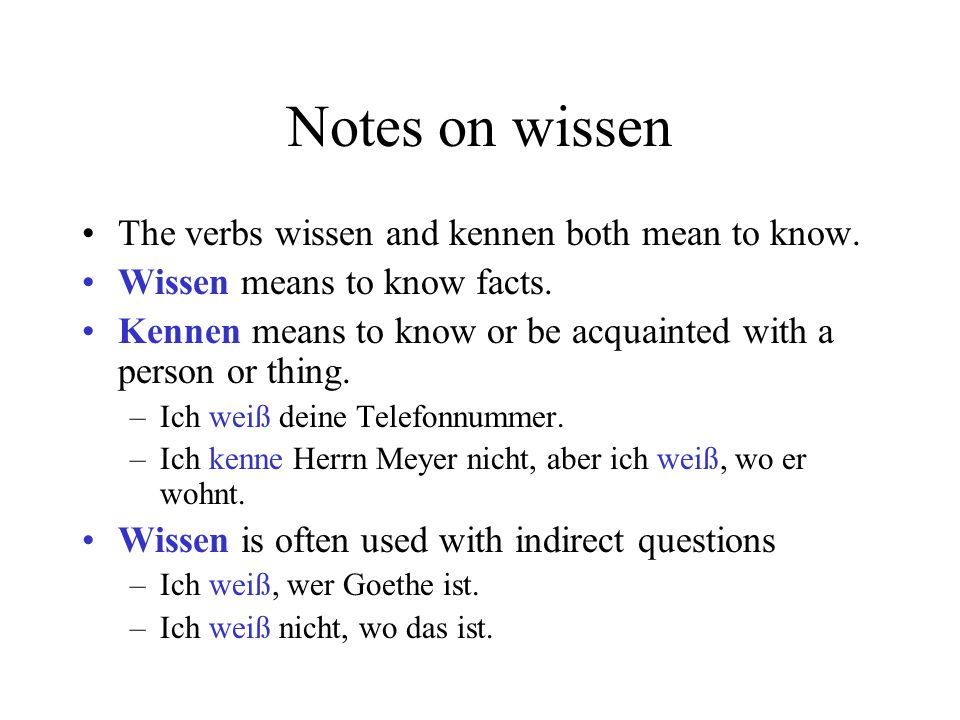 Notes on wissen The verbs wissen and kennen both mean to know.