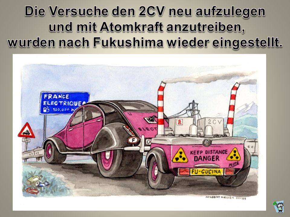 Die Versuche den 2CV neu aufzulegen und mit Atomkraft anzutreiben,