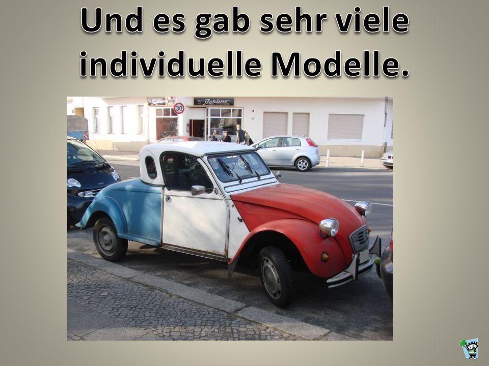 Und es gab sehr viele individuelle Modelle.