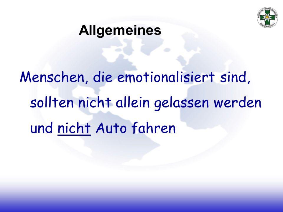 Allgemeines Menschen, die emotionalisiert sind, sollten nicht allein gelassen werden und nicht Auto fahren.