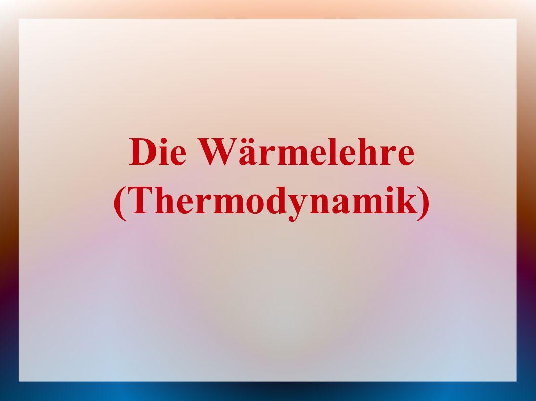 Die Wärmelehre (Thermodynamik)