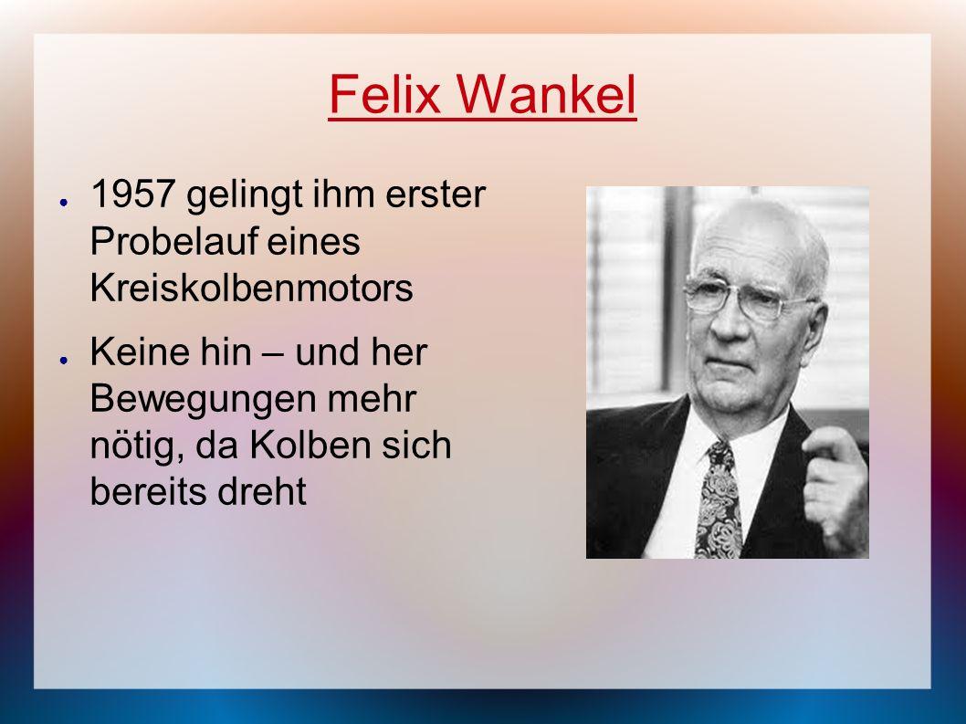 Felix Wankel 1957 gelingt ihm erster Probelauf eines Kreiskolbenmotors
