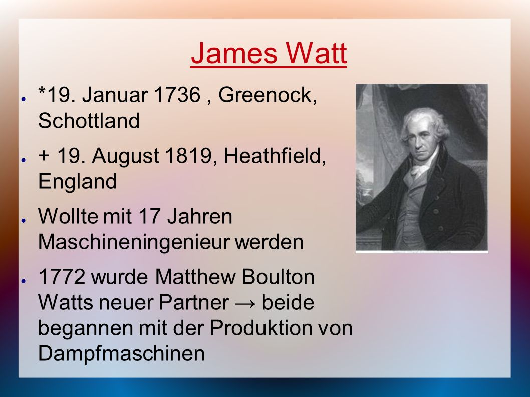 James Watt *19. Januar 1736 , Greenock, Schottland