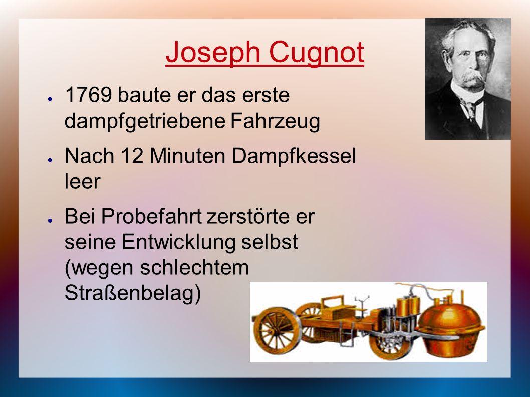 Joseph Cugnot 1769 baute er das erste dampfgetriebene Fahrzeug