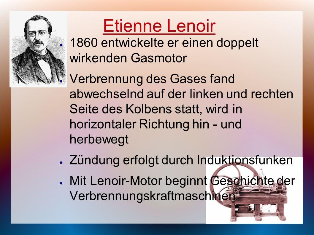 Etienne Lenoir 1860 entwickelte er einen doppelt wirkenden Gasmotor