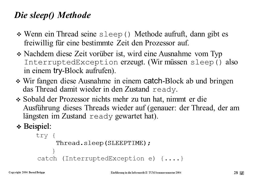 Die sleep() Methode Wenn ein Thread seine sleep() Methode aufruft, dann gibt es freiwillig für eine bestimmte Zeit den Prozessor auf.