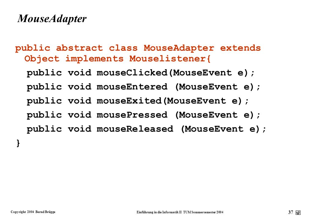 MouseAdapter public abstract class MouseAdapter extends Object implements Mouselistener{ public void mouseClicked(MouseEvent e);