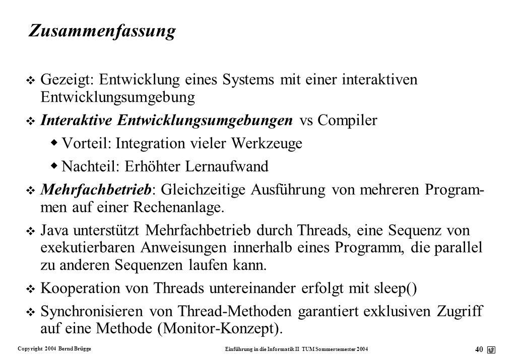Zusammenfassung Gezeigt: Entwicklung eines Systems mit einer interaktiven Entwicklungsumgebung. Interaktive Entwicklungsumgebungen vs Compiler.