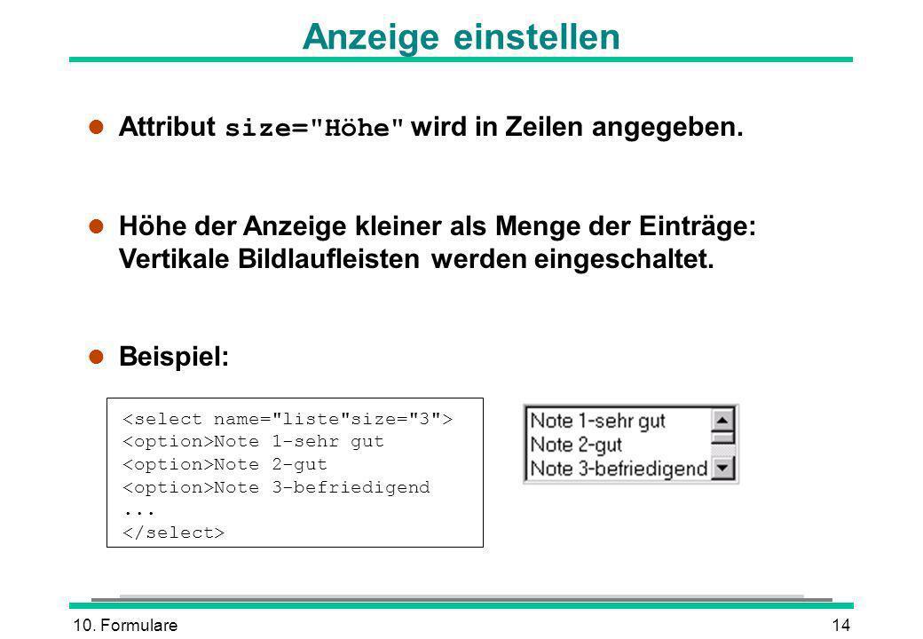 Anzeige einstellen Attribut size= Höhe wird in Zeilen angegeben.