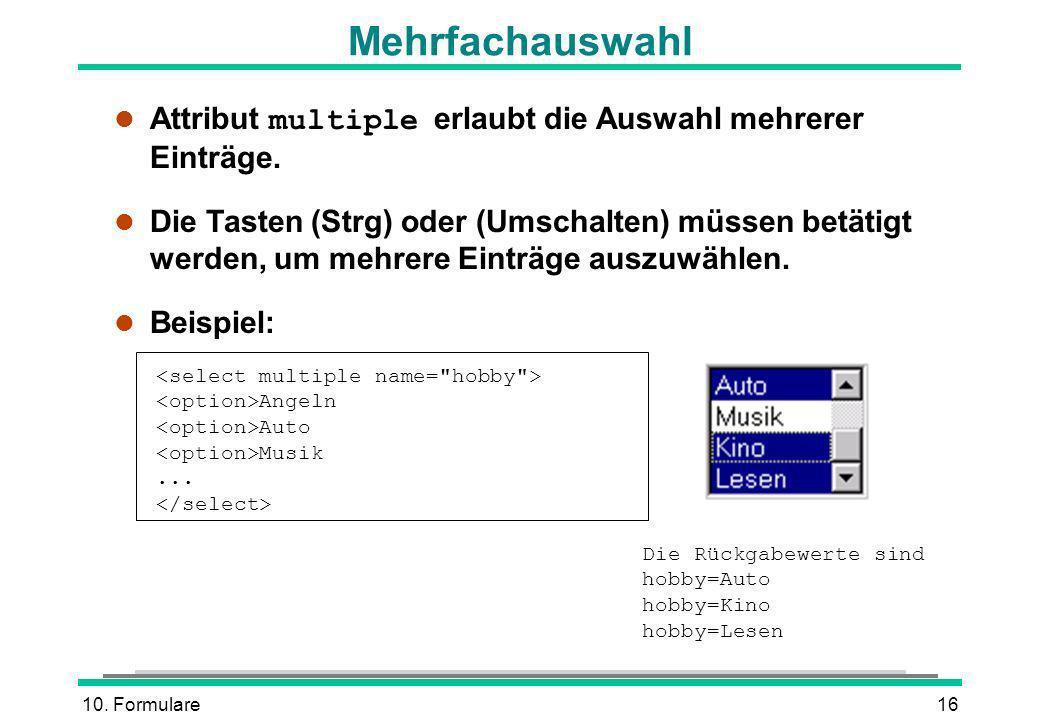 Mehrfachauswahl Attribut multiple erlaubt die Auswahl mehrerer Einträge.