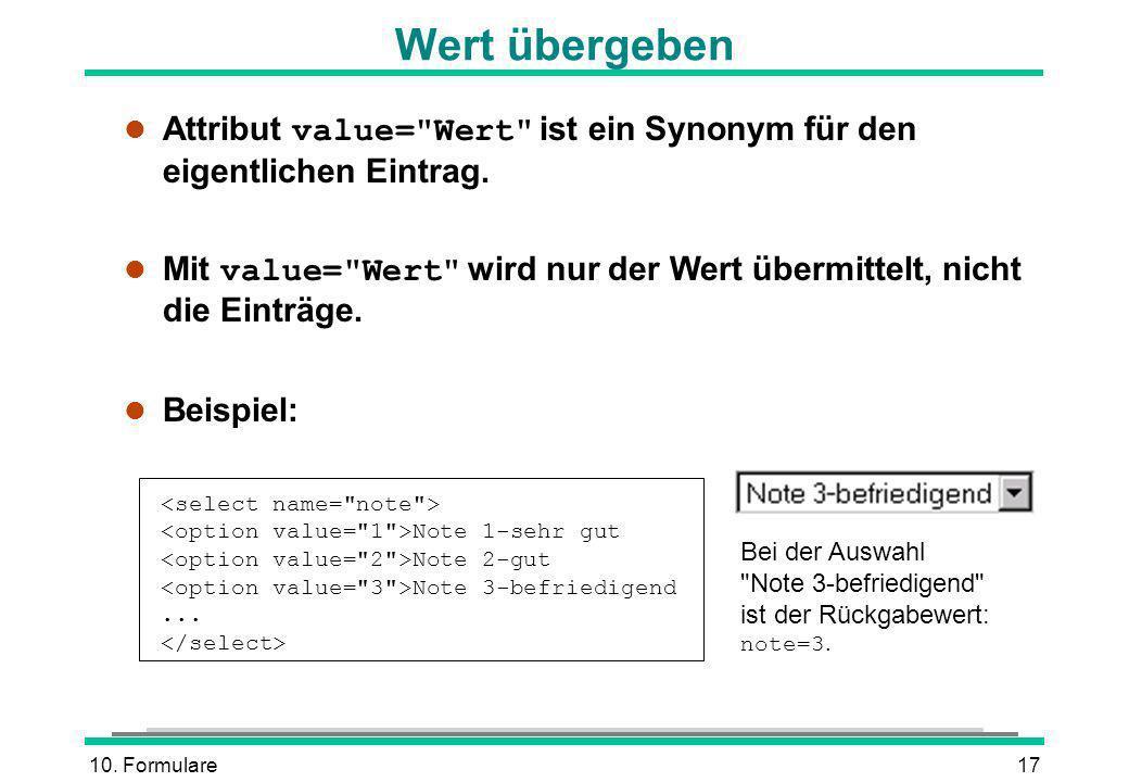 Wert übergeben Attribut value= Wert ist ein Synonym für den eigentlichen Eintrag.