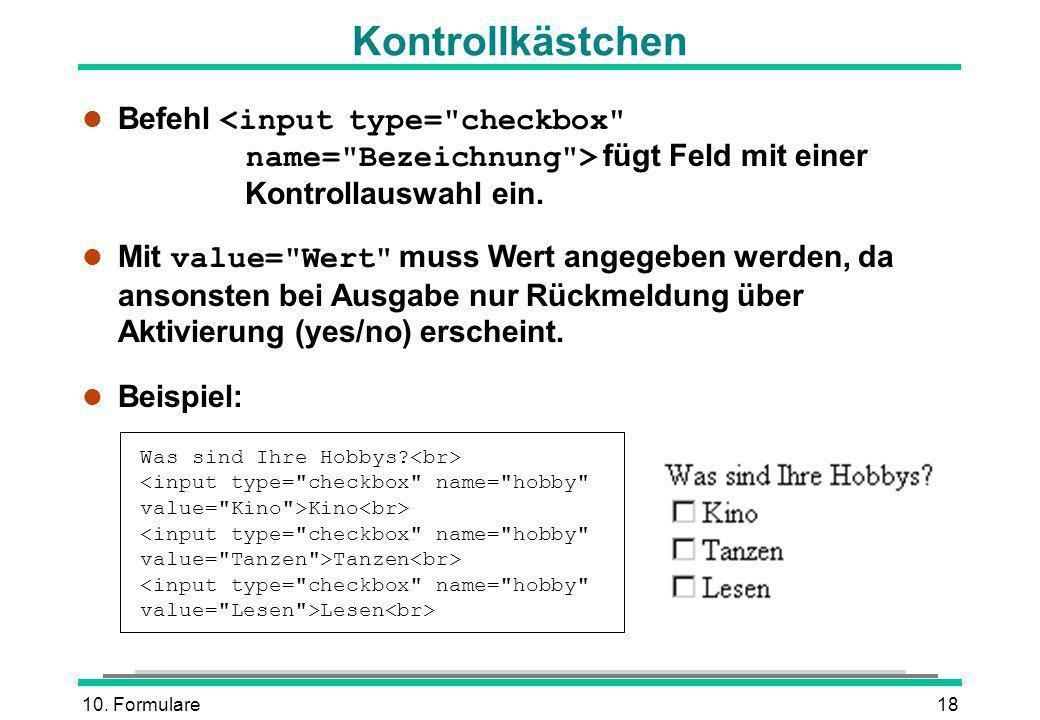 Kontrollkästchen Befehl <input type= checkbox name= Bezeichnung > fügt Feld mit einer Kontrollauswahl ein.