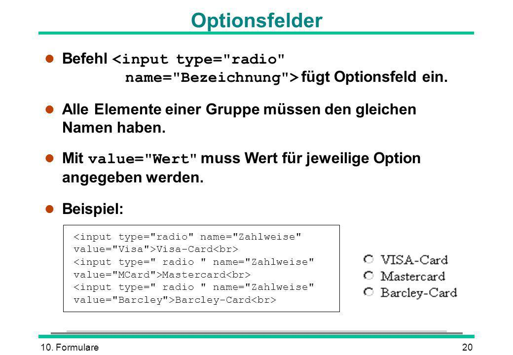 Optionsfelder Befehl <input type= radio name= Bezeichnung > fügt Optionsfeld ein.