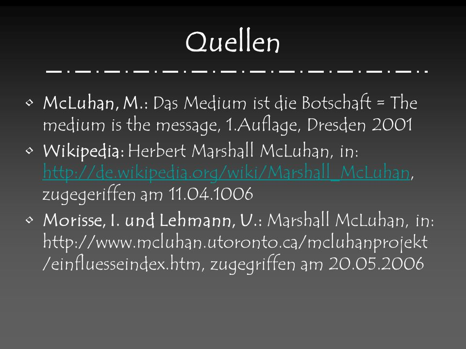 Quellen McLuhan, M.: Das Medium ist die Botschaft = The medium is the message, 1.Auflage, Dresden 2001.