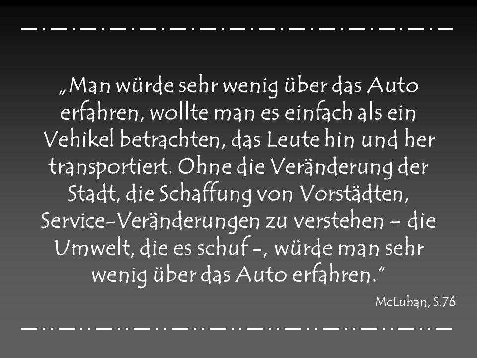 """""""Man würde sehr wenig über das Auto erfahren, wollte man es einfach als ein Vehikel betrachten, das Leute hin und her transportiert. Ohne die Veränderung der Stadt, die Schaffung von Vorstädten, Service-Veränderungen zu verstehen – die Umwelt, die es schuf -, würde man sehr wenig über das Auto erfahren."""