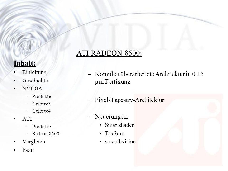 ATI RADEON 8500: Komplett überarbeitete Architektur in 0.15 µm Fertigung. Pixel-Tapestry-Architektur.