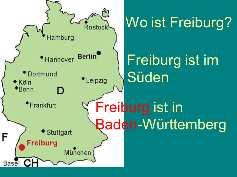 Wo ist Freiburg Freiburg ist im Süden Freiburg ist in Baden-Württemberg