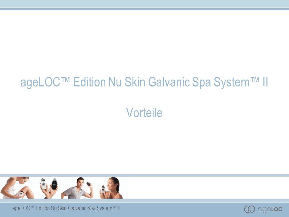 ageLOC™ Edition Nu Skin Galvanic Spa System™ II Vorteile