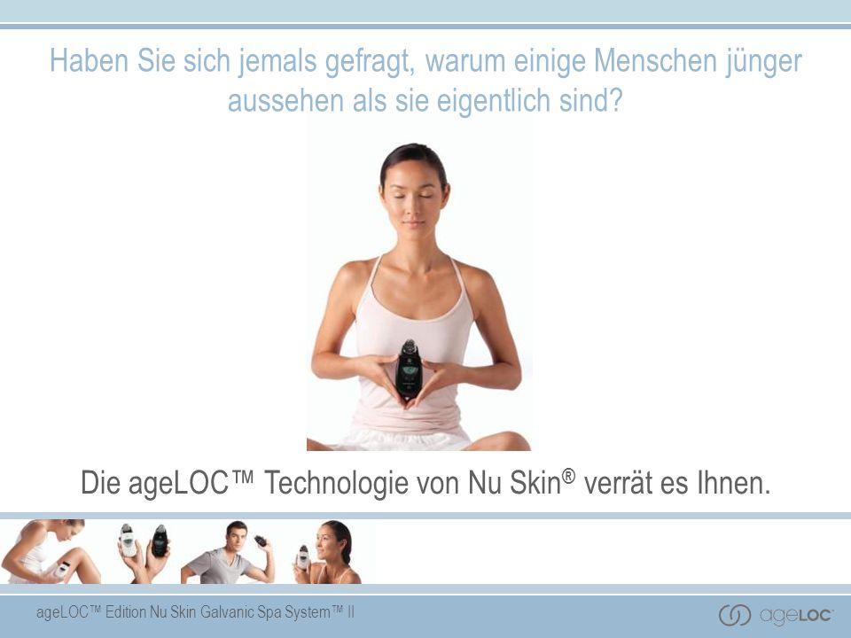 Die ageLOC™ Technologie von Nu Skin® verrät es Ihnen.