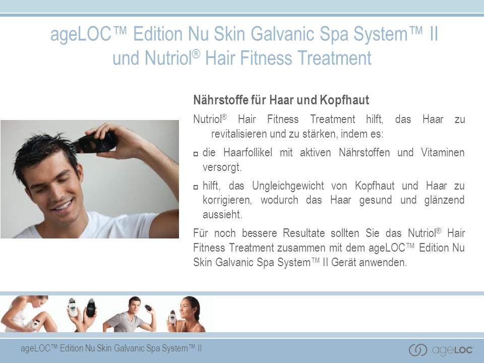 ageLOC™ Edition Nu Skin Galvanic Spa System™ II und Nutriol® Hair Fitness Treatment
