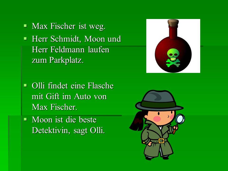 Max Fischer ist weg. Herr Schmidt, Moon und Herr Feldmann laufen zum Parkplatz. Olli findet eine Flasche mit Gift im Auto von Max Fischer.