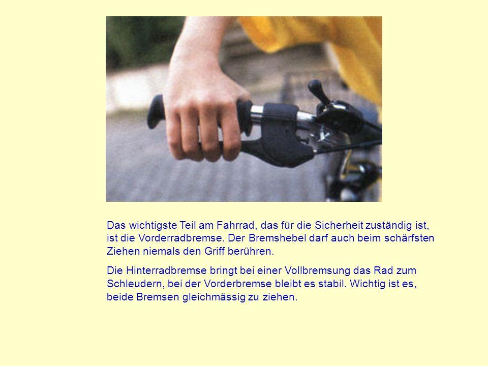 Das wichtigste Teil am Fahrrad, das für die Sicherheit zuständig ist, ist die Vorderradbremse. Der Bremshebel darf auch beim schärfsten Ziehen niemals den Griff berühren.