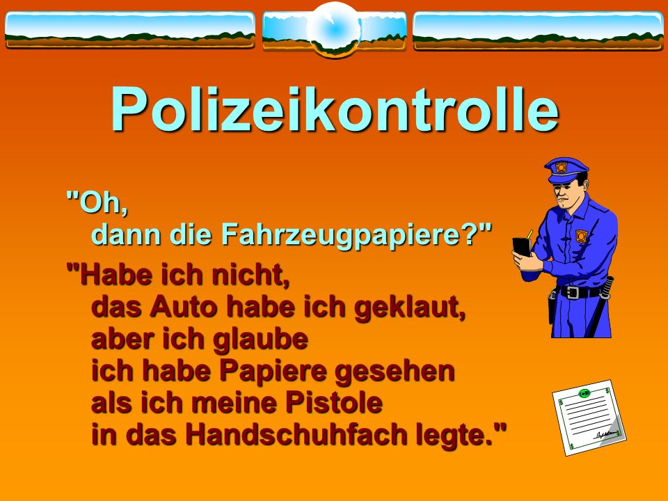 Polizeikontrolle Oh, dann die Fahrzeugpapiere
