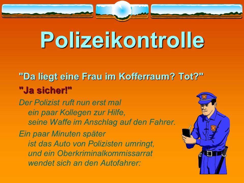 Polizeikontrolle Da liegt eine Frau im Kofferraum Tot Ja sicher!