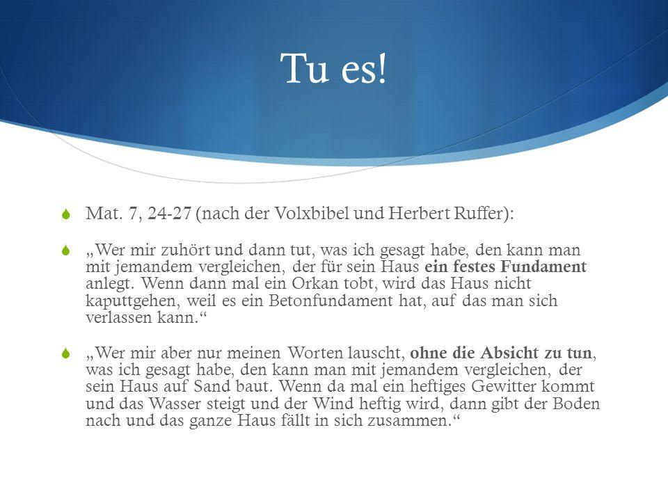 Tu es! Mat. 7, 24-27 (nach der Volxbibel und Herbert Ruffer):