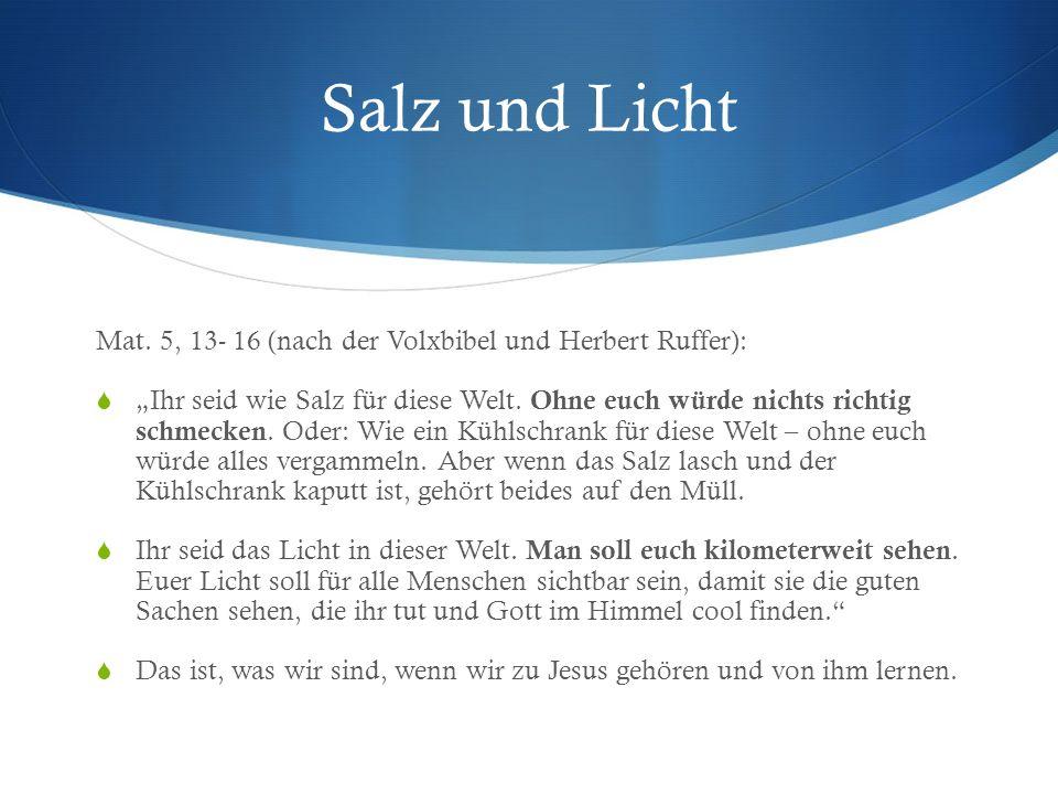 Salz und Licht Mat. 5, 13- 16 (nach der Volxbibel und Herbert Ruffer):