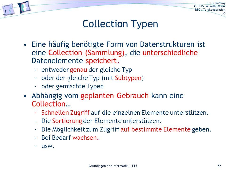 Collection Typen Eine häufig benötigte Form von Datenstrukturen ist eine Collection (Sammlung), die unterschiedliche Datenelemente speichert.