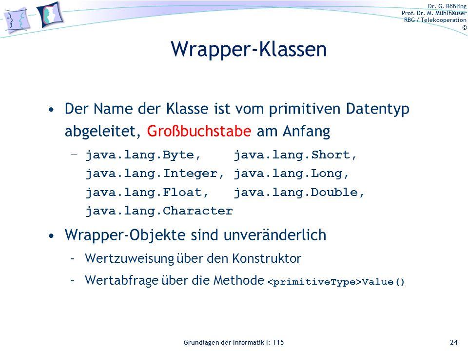 Wrapper-Klassen Der Name der Klasse ist vom primitiven Datentyp abgeleitet, Großbuchstabe am Anfang.