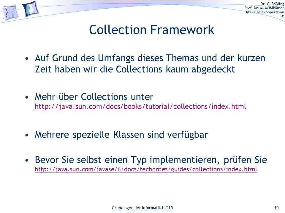 Collection Framework Auf Grund des Umfangs dieses Themas und der kurzen Zeit haben wir die Collections kaum abgedeckt.