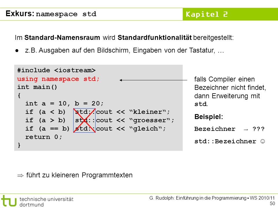 Exkurs: namespace std Im Standard-Namensraum wird Standardfunktionalität bereitgestellt: