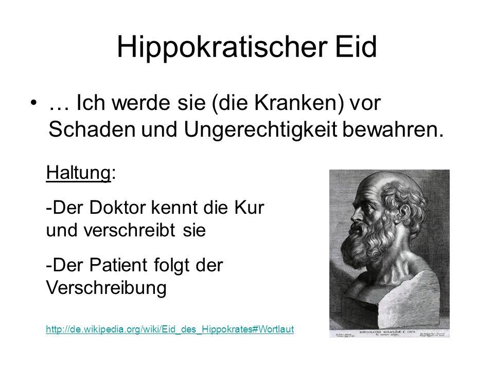 Hippokratischer Eid… Ich werde sie (die Kranken) vor Schaden und Ungerechtigkeit bewahren. Haltung: