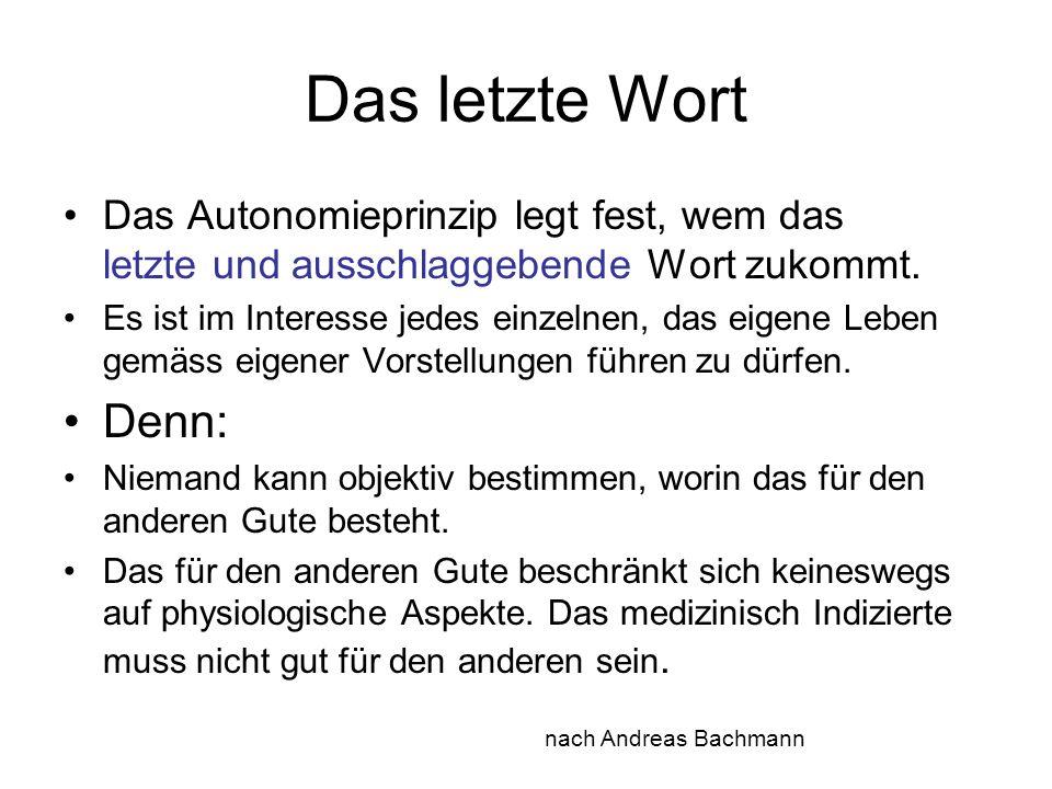 Das letzte Wort Das Autonomieprinzip legt fest, wem das letzte und ausschlaggebende Wort zukommt.
