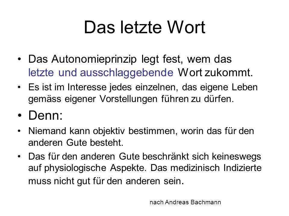 Das letzte WortDas Autonomieprinzip legt fest, wem das letzte und ausschlaggebende Wort zukommt.