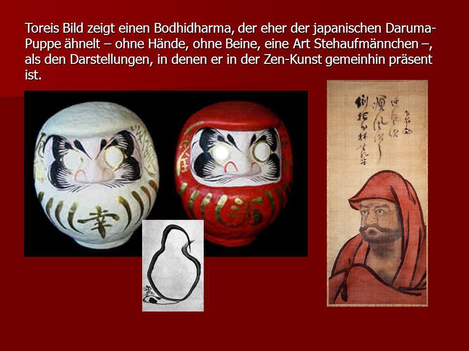 Toreis Bild zeigt einen Bodhidharma, der eher der japanischen Daruma-Puppe ähnelt – ohne Hände, ohne Beine, eine Art Stehaufmännchen –, als den Darstellungen, in denen er in der Zen-Kunst gemeinhin präsent ist.