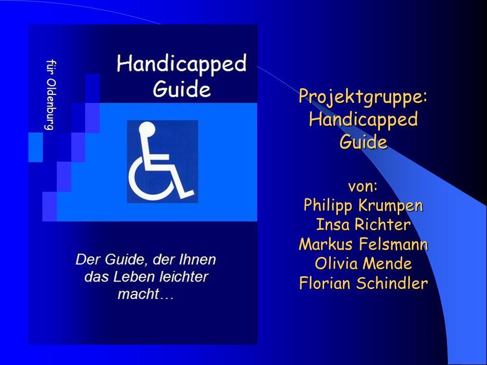 Projektgruppe: Handicapped Guide von: Philipp Krumpen Insa Richter Markus Felsmann Olivia Mende Florian Schindler