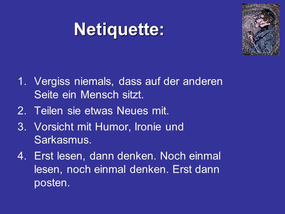 Netiquette: Vergiss niemals, dass auf der anderen Seite ein Mensch sitzt. Teilen sie etwas Neues mit.