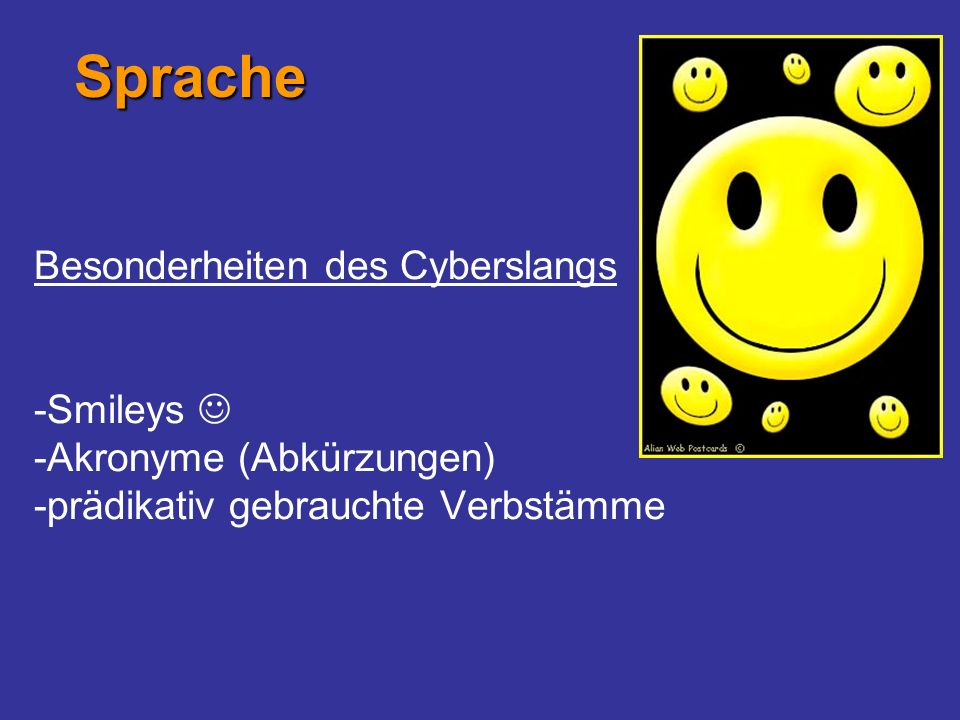 Sprache Besonderheiten des Cyberslangs -Smileys  -Akronyme (Abkürzungen) -prädikativ gebrauchte Verbstämme.