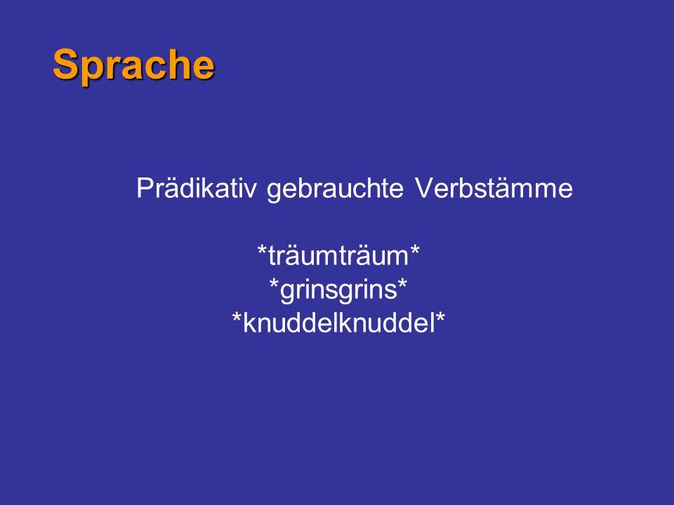 Sprache Prädikativ gebrauchte Verbstämme *träumträum* *grinsgrins* *knuddelknuddel*