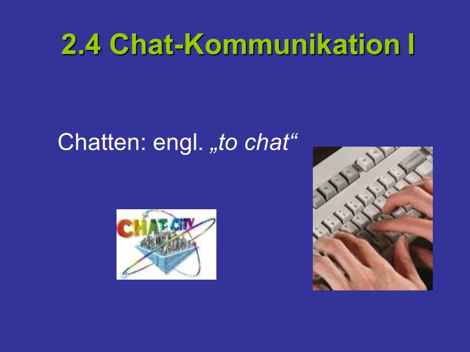 "2.4 Chat-Kommunikation I Chatten: engl. ""to chat"