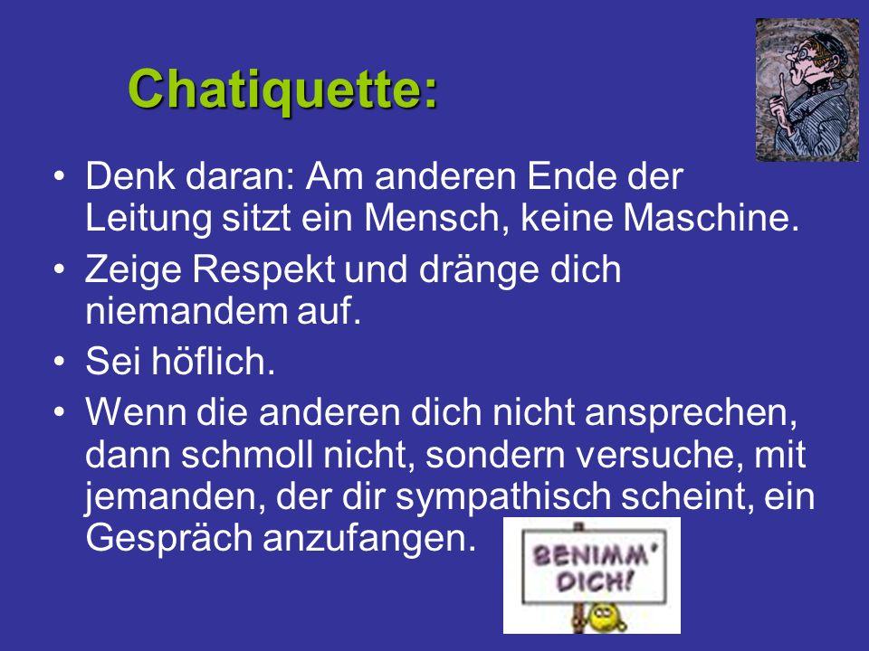 Chatiquette: Denk daran: Am anderen Ende der Leitung sitzt ein Mensch, keine Maschine. Zeige Respekt und dränge dich niemandem auf.