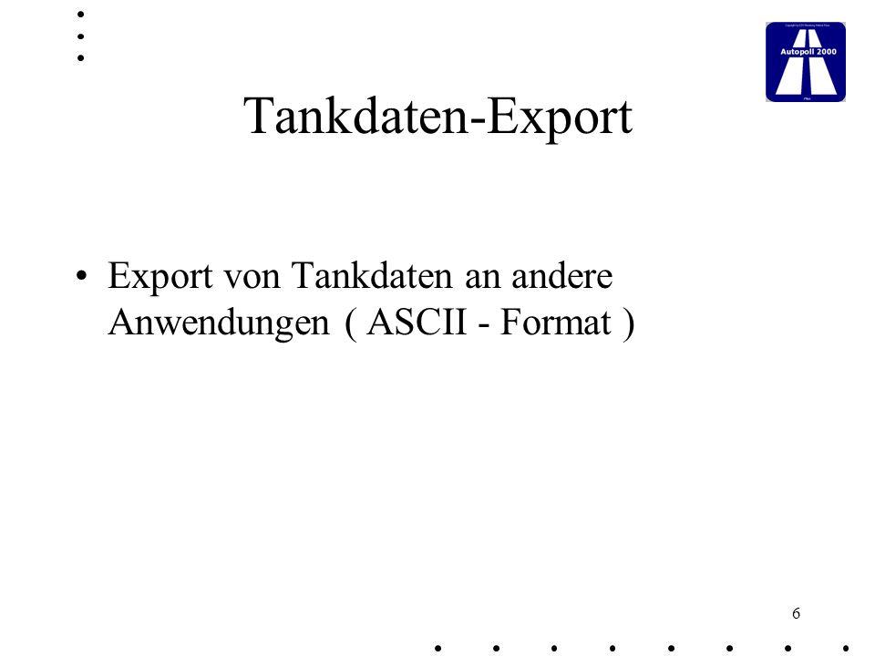 Tankdaten-Export Export von Tankdaten an andere Anwendungen ( ASCII - Format )