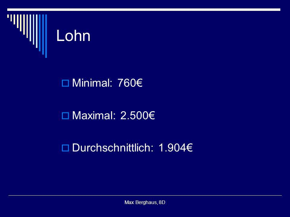 Lohn Minimal: 760€ Maximal: 2.500€ Durchschnittlich: 1.904€