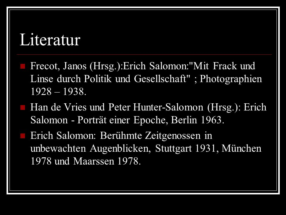 Literatur Frecot, Janos (Hrsg.):Erich Salomon: Mit Frack und Linse durch Politik und Gesellschaft ; Photographien 1928 – 1938.