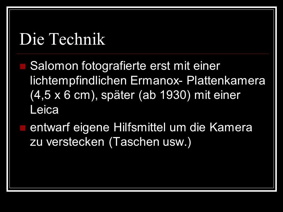 Die TechnikSalomon fotografierte erst mit einer lichtempfindlichen Ermanox- Plattenkamera (4,5 x 6 cm), später (ab 1930) mit einer Leica.